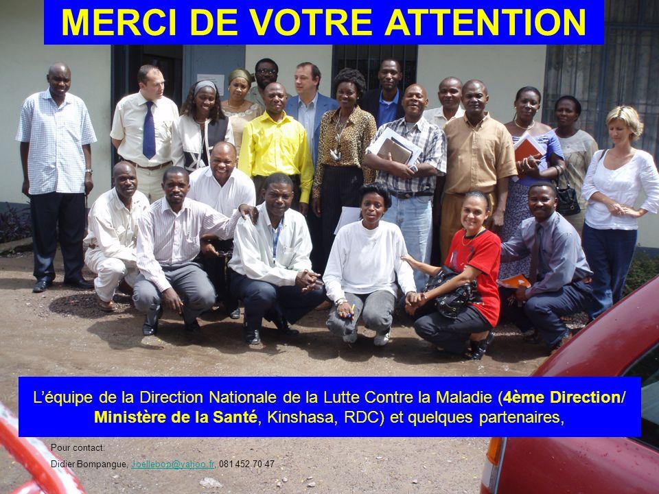 MERCI DE VOTRE ATTENTION Léquipe de la Direction Nationale de la Lutte Contre la Maladie (4ème Direction/ Ministère de la Santé, Kinshasa, RDC) et que