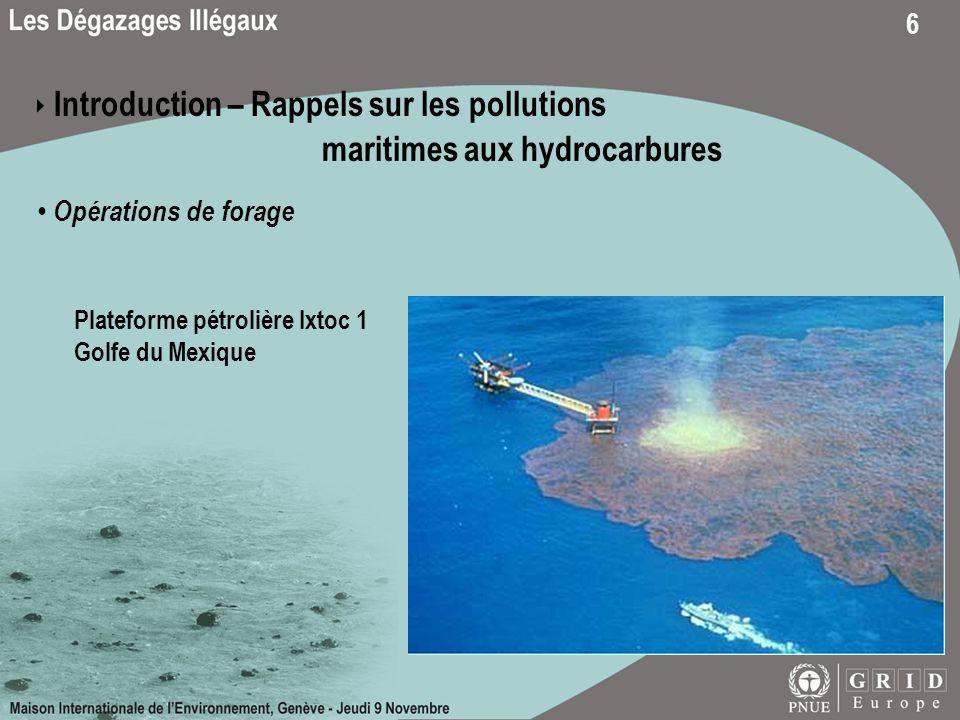 6 Introduction – Rappels sur les pollutions maritimes aux hydrocarbures Opérations de forage Plateforme pétrolière Ixtoc 1 Golfe du Mexique
