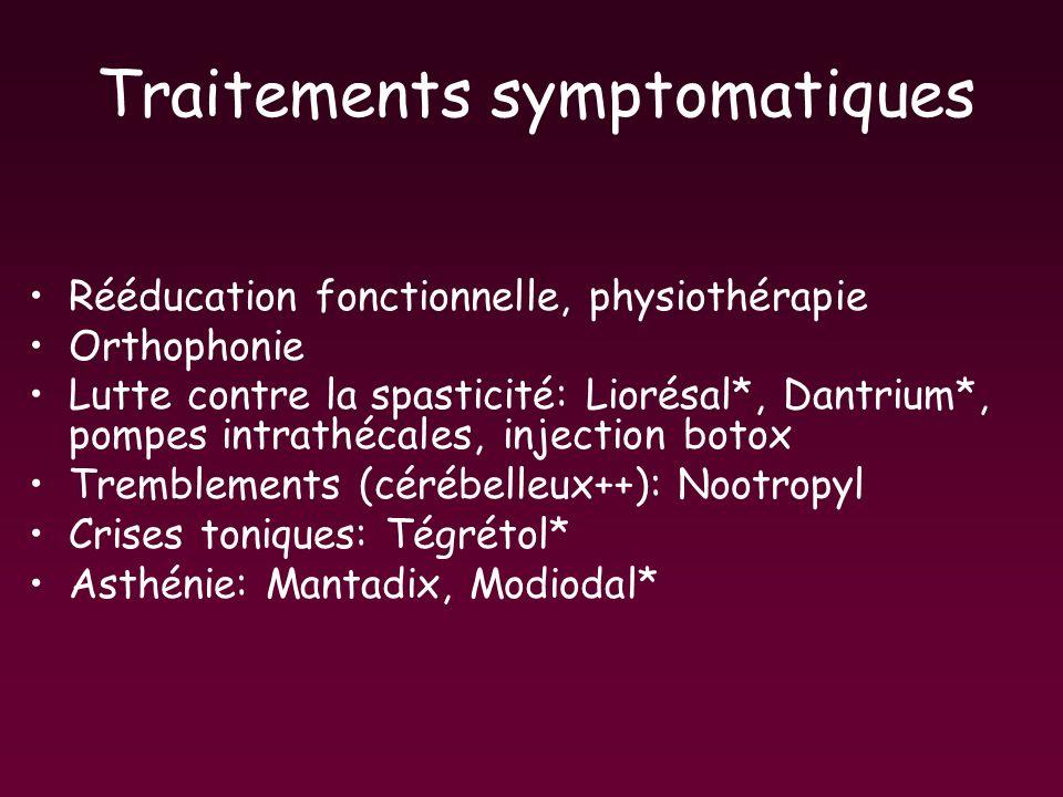 Traitements symptomatiques Rééducation fonctionnelle, physiothérapie Orthophonie Lutte contre la spasticité: Liorésal*, Dantrium*, pompes intrathécale