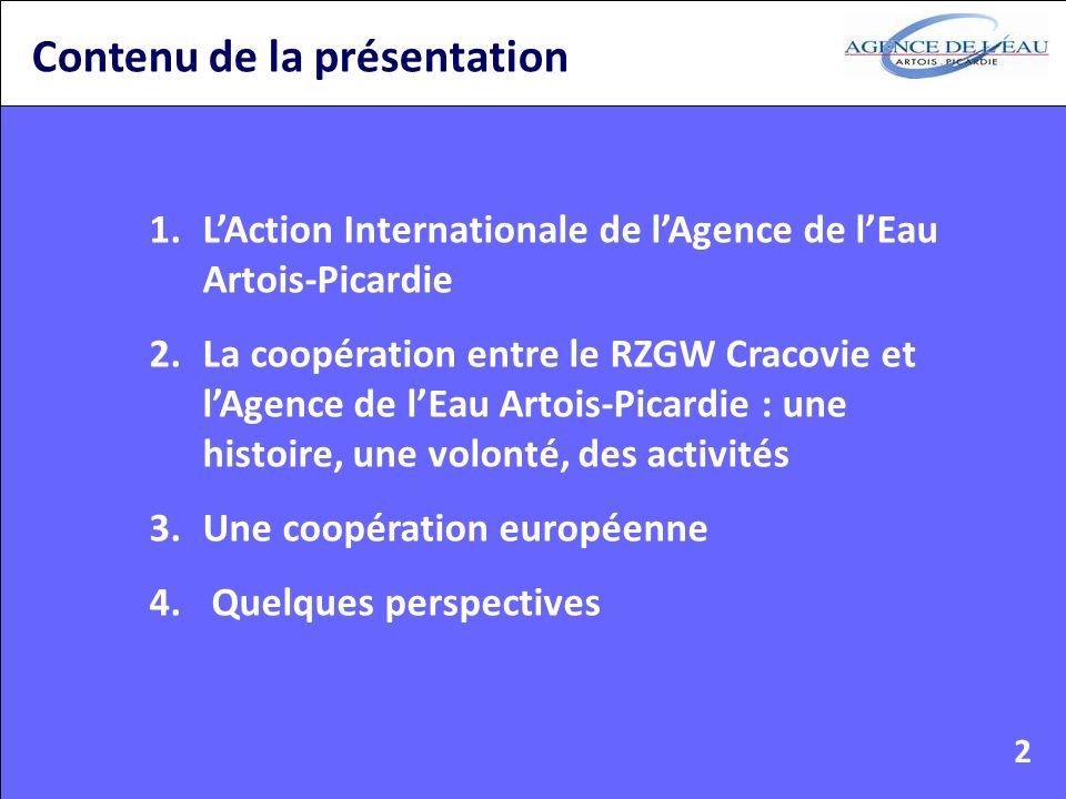 Contenu de la présentation 1.LAction Internationale de lAgence de lEau Artois-Picardie 2.La coopération entre le RZGW Cracovie et lAgence de lEau Artois-Picardie : une histoire, une volonté, des activités 3.Une coopération européenne 4.