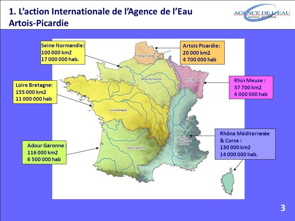 1. Laction Internationale de lAgence de lEau Artois-Picardie Artois Picardie: 20 000 km2 4 700 000 hab Rhin Meuse : 37 700 km2 4 000 000 hab Rhône Méd