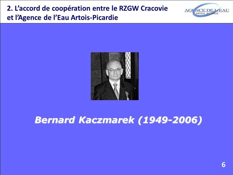 2. Laccord de coopération entre le RZGW Cracovie et lAgence de lEau Artois-Picardie Bernard Kaczmarek (1949-2006) 6