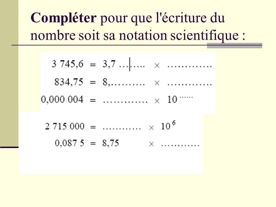 Compléter pour que l'écriture du nombre soit sa notation scientifique :