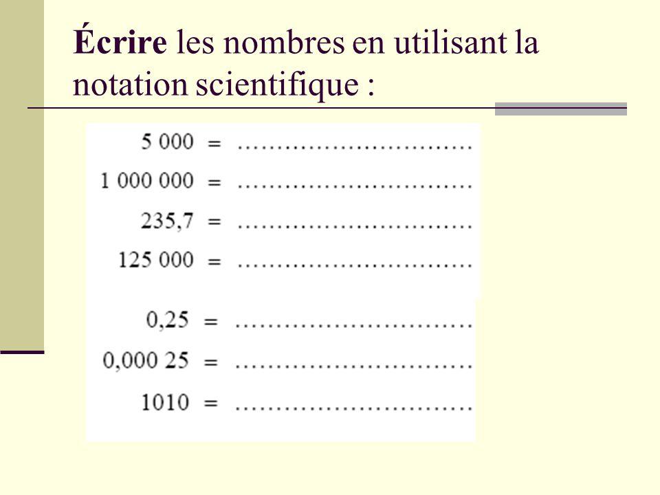 Écrire les nombres en utilisant la notation scientifique :