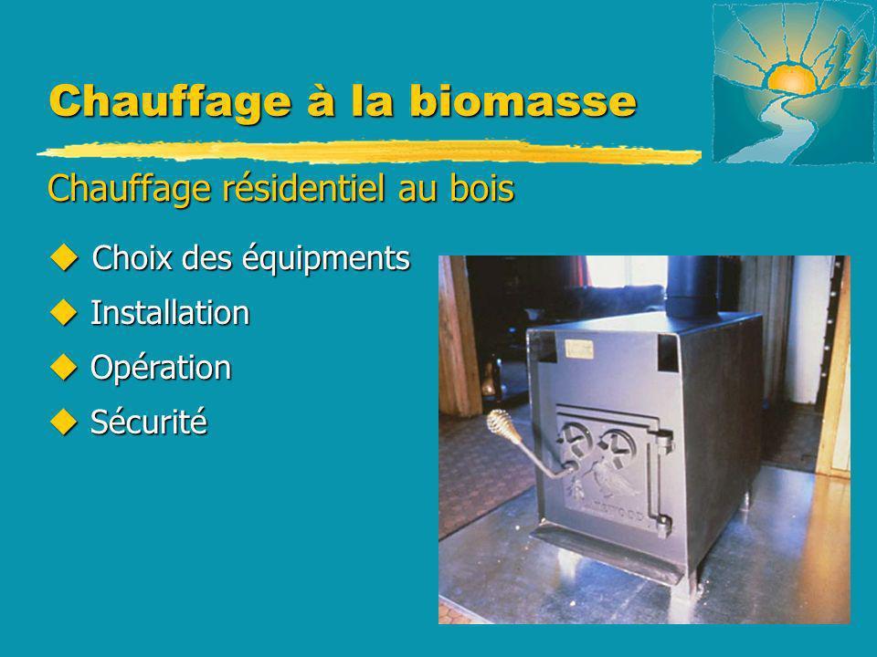 Chauffage à la biomasse Chauffage résidentiel au bois u Choix des équipments u Installation u Opération u Sécurité