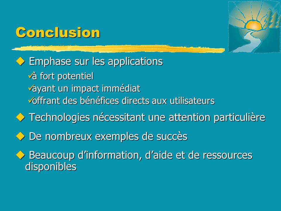 Conclusion u Emphase sur les applications à fort potentiel à fort potentiel ayant un impact immédiat ayant un impact immédiat offrant des bénéfices di