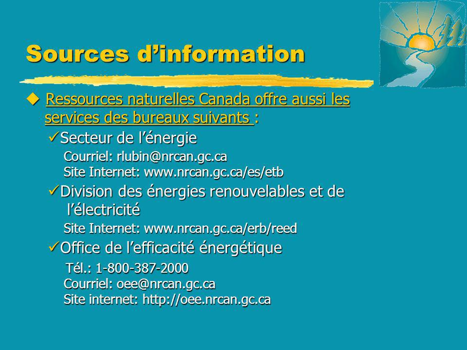 Sources dinformation u Associations professionnelles et commerciales: SESCI SESCI Courriel: sesci@sympatico.ca Courriel: sesci@sympatico.ca Site Internet: newenergy.org/newenergy/sesci.html Site Internet: newenergy.org/newenergy/sesci.html CANSIA CANSIA Courriel: cansia@magmacom.com Courriel: cansia@magmacom.com Site Internet:newenergy.org/newenergy/cansia.html Site Internet:newenergy.org/newenergy/cansia.html CANWEA CANWEA Courriel: canwea@canwea.ca Courriel: canwea@canwea.ca Site Internet: www.canwea.ca Site Internet: www.canwea.ca