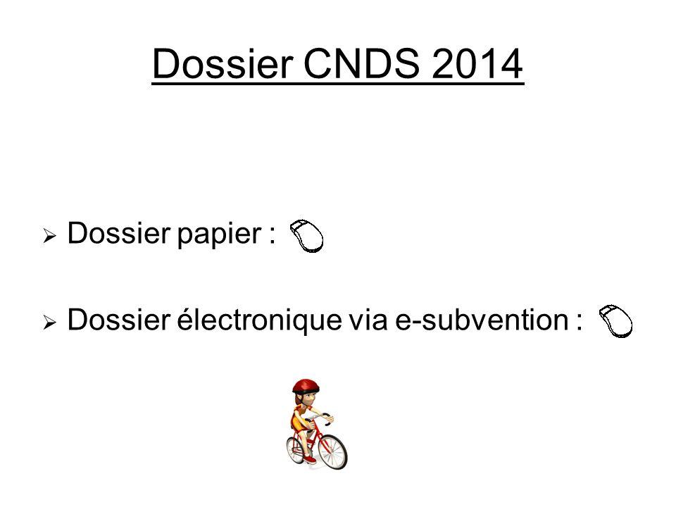 Dossier CNDS 2014 Dossier papier : Dossier électronique via e-subvention :