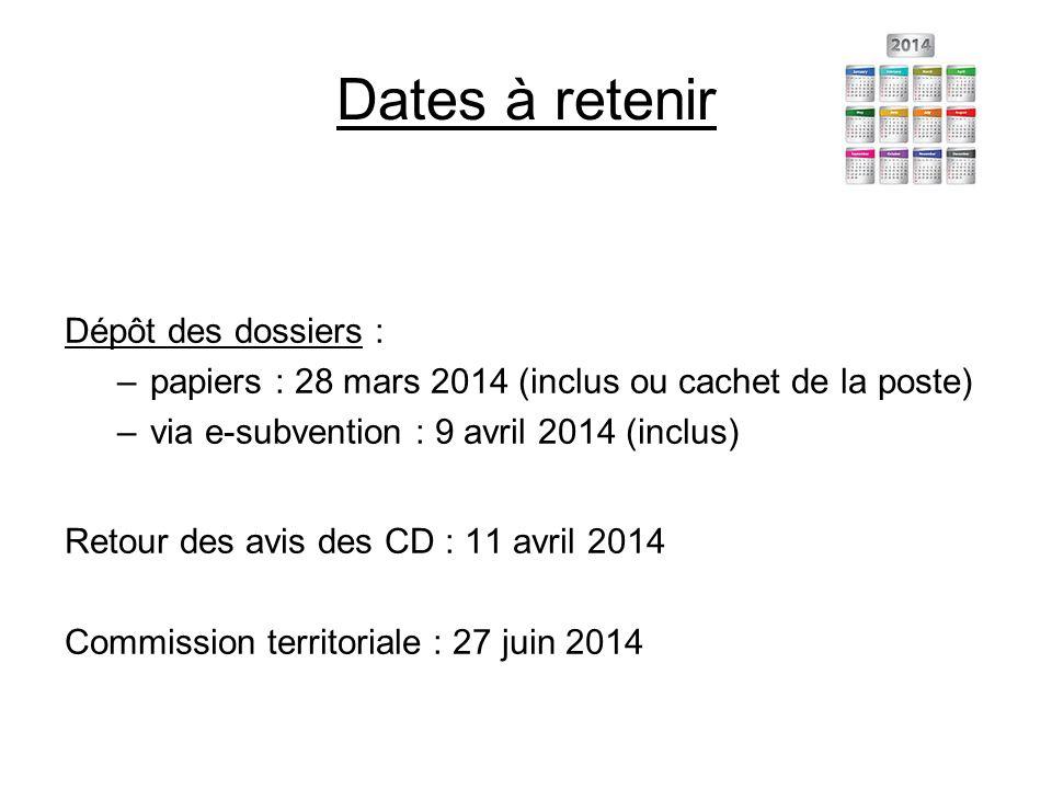 Dates à retenir Dépôt des dossiers : –papiers : 28 mars 2014 (inclus ou cachet de la poste) –via e-subvention : 9 avril 2014 (inclus) Retour des avis des CD : 11 avril 2014 Commission territoriale : 27 juin 2014