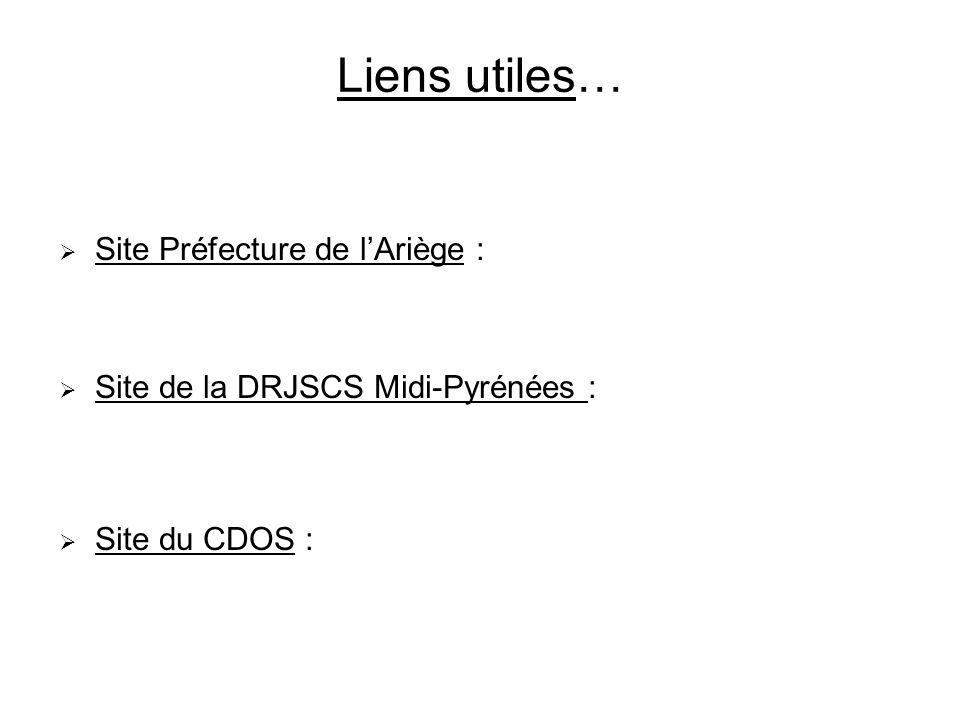 Liens utiles… Site Préfecture de lAriège : Site de la DRJSCS Midi-Pyrénées : Site du CDOS :