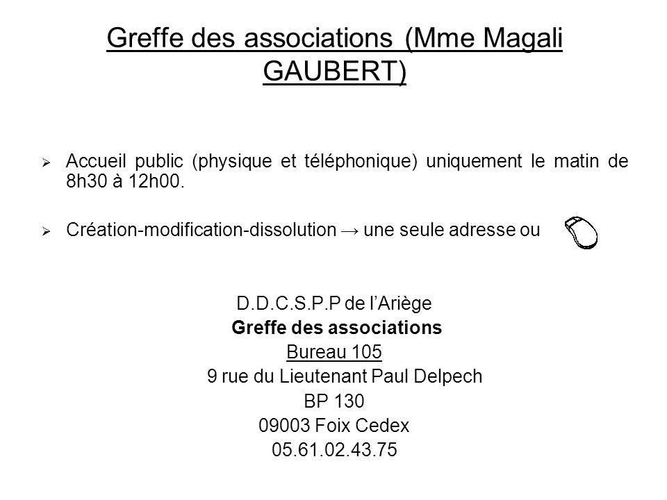 Greffe des associations (Mme Magali GAUBERT) Accueil public (physique et téléphonique) uniquement le matin de 8h30 à 12h00. Création-modification-diss