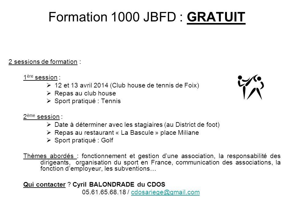Formation 1000 JBFD : GRATUIT 2 sessions de formation : 1 ère session : 12 et 13 avril 2014 (Club house de tennis de Foix) Repas au club house Sport p