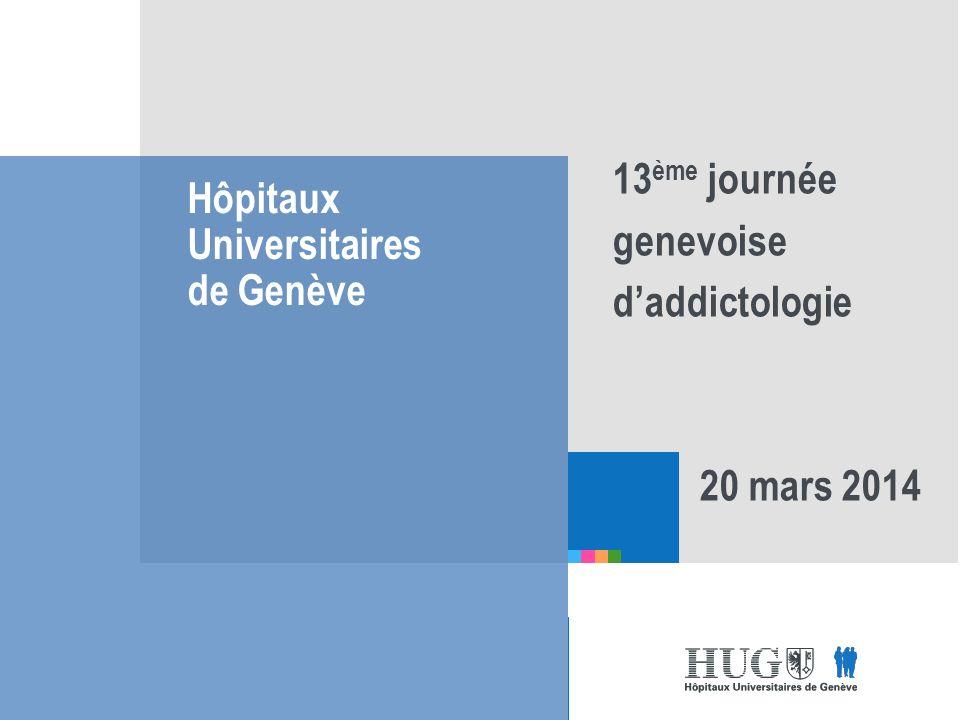 Etre les premiers pour vous Hôpitaux Universitaires de Genève 13 ème journée genevoise daddictologie 20 mars 2014