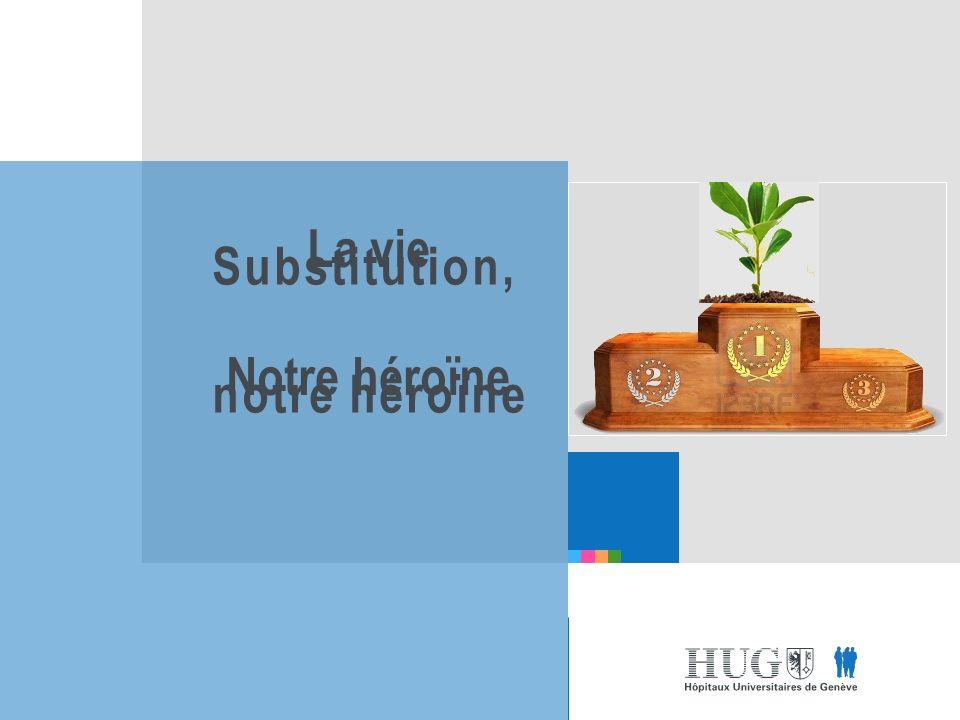 Substitution, notre héroïne La vie Notre héroïne