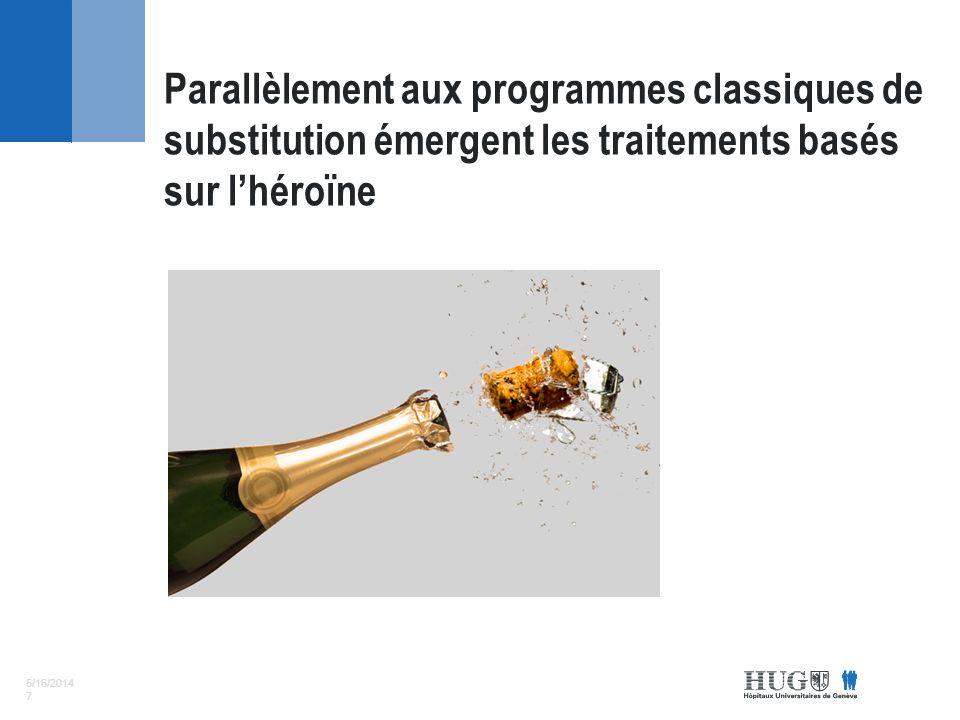 5/16/2014 7 Parallèlement aux programmes classiques de substitution émergent les traitements basés sur lhéroïne