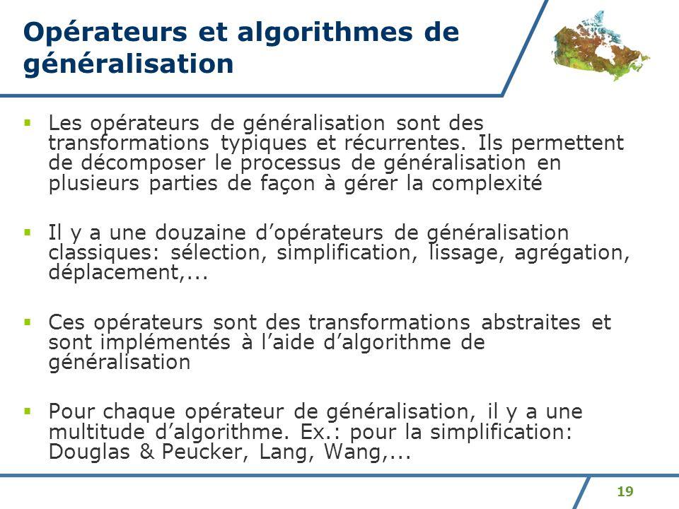 19 Opérateurs et algorithmes de généralisation Les opérateurs de généralisation sont des transformations typiques et récurrentes. Ils permettent de dé