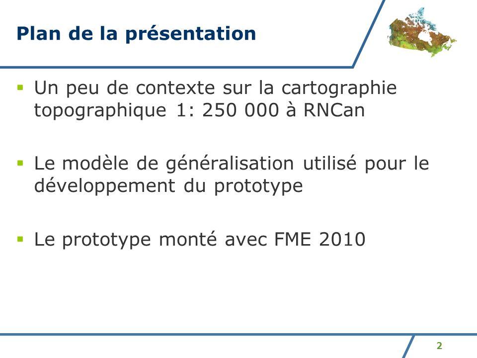 2 Plan de la présentation Un peu de contexte sur la cartographie topographique 1: 250 000 à RNCan Le modèle de généralisation utilisé pour le développ