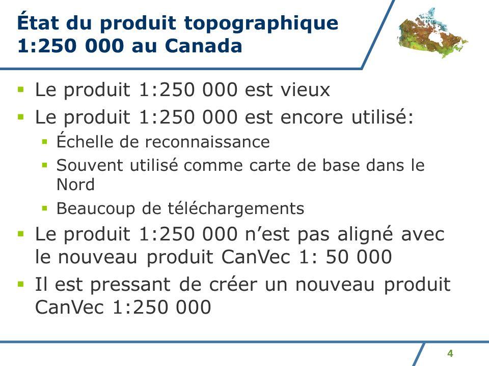 4 État du produit topographique 1:250 000 au Canada Le produit 1:250 000 est vieux Le produit 1:250 000 est encore utilisé: Échelle de reconnaissance