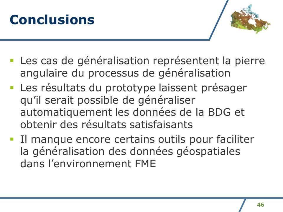 46 Conclusions Les cas de généralisation représentent la pierre angulaire du processus de généralisation Les résultats du prototype laissent présager