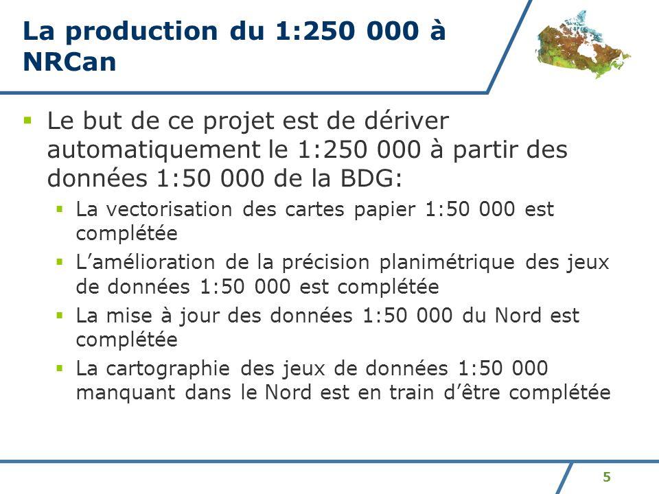 5 La production du 1:250 000 à NRCan Le but de ce projet est de dériver automatiquement le 1:250 000 à partir des données 1:50 000 de la BDG: La vecto