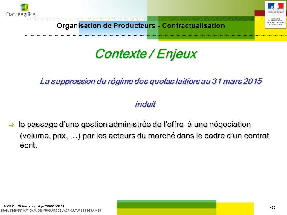 39 SPACE – Rennes 11 septembre 2013 Contexte / Enjeux La suppression du régime des quotas laitiers au 31 mars 2015 induit le passage dune gestion admi