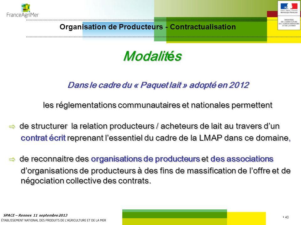 40 SPACE – Rennes 11 septembre 2013 Modalit é s Dans le cadre du « Paquet lait » adopté en 2012 les réglementations communautaires et nationales perme