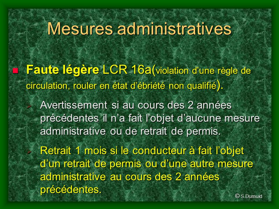 Mesures administratives lors dexcès de vitesse ou divresse. Entrée en vigueur le 1er janvier 2005. Il sagit toujours de minima légaux. © S.Dumuid