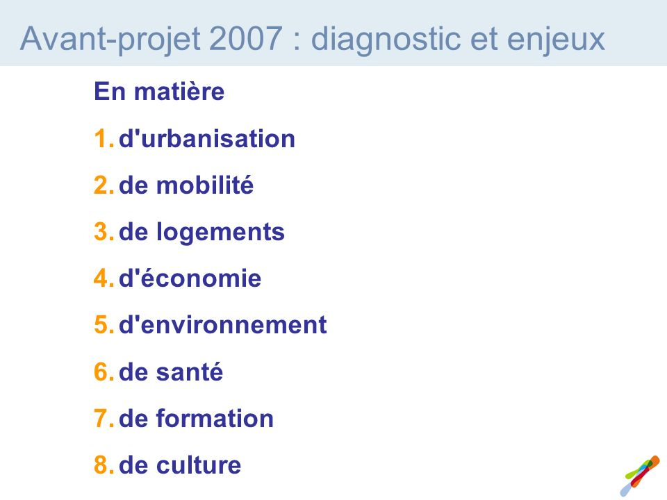 Avant-projet 2007 : diagnostic et enjeux En matière d urbanisation de mobilité de logements d économie d environnement de santé de formation de culture