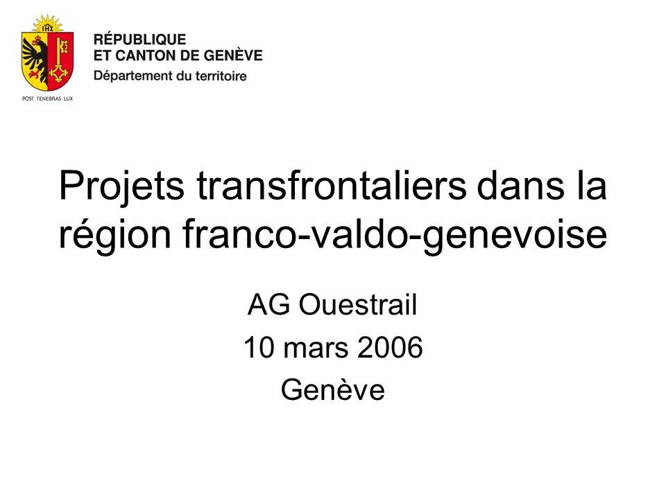Projets transfrontaliers dans la région franco-valdo-genevoise AG Ouestrail 10 mars 2006 Genève
