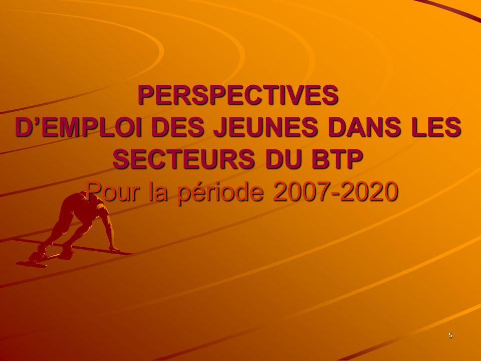 5 PERSPECTIVES DEMPLOI DES JEUNES DANS LES SECTEURS DU BTP Pour la période 2007-2020