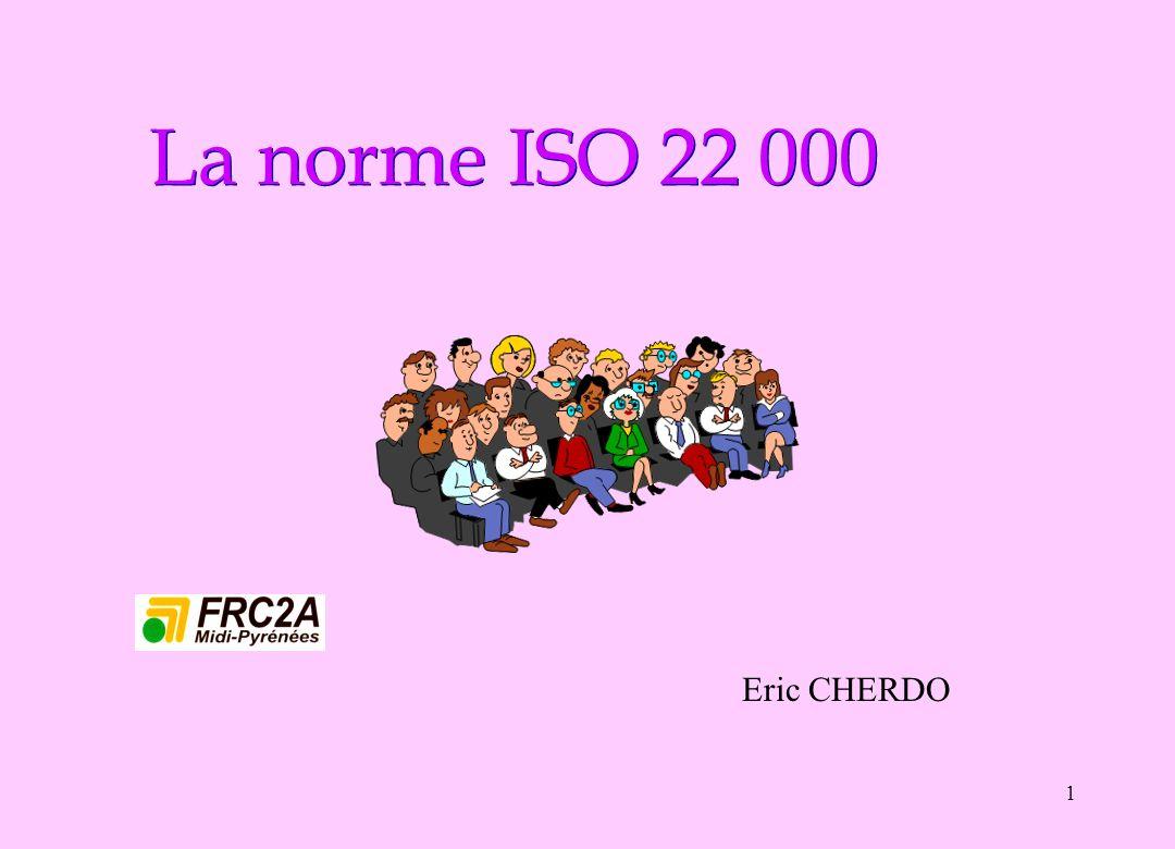 1 La norme ISO 22 000 Eric CHERDO