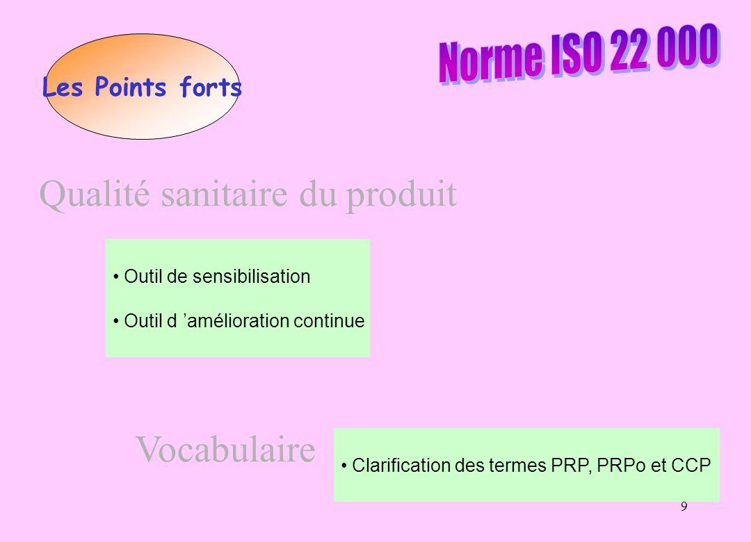 9 Les Points forts Outil de sensibilisation Outil d amélioration continue Qualité sanitaire du produit Vocabulaire Clarification des termes PRP, PRPo et CCP