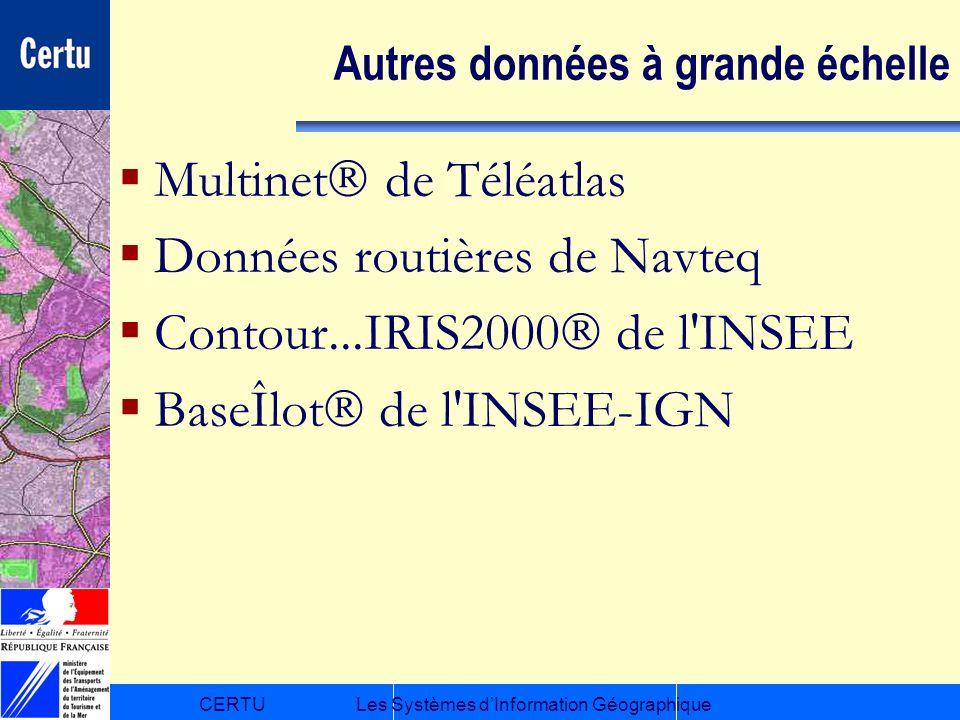 CERTULes Systèmes dInformation Géographique Autres données à grande échelle Multinet de Téléatlas Données routières de Navteq Contour...IRIS2000 de l'