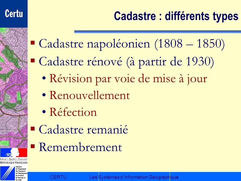 CERTULes Systèmes dInformation Géographique Cadastre : différents types Cadastre napoléonien (1808 – 1850) Cadastre rénové (à partir de 1930) Révision