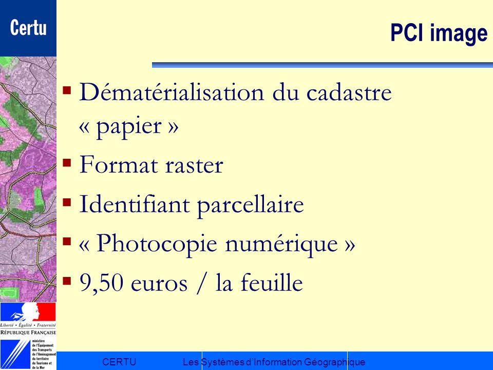 CERTULes Systèmes dInformation Géographique PCI image Dématérialisation du cadastre « papier » Format raster Identifiant parcellaire « Photocopie numé