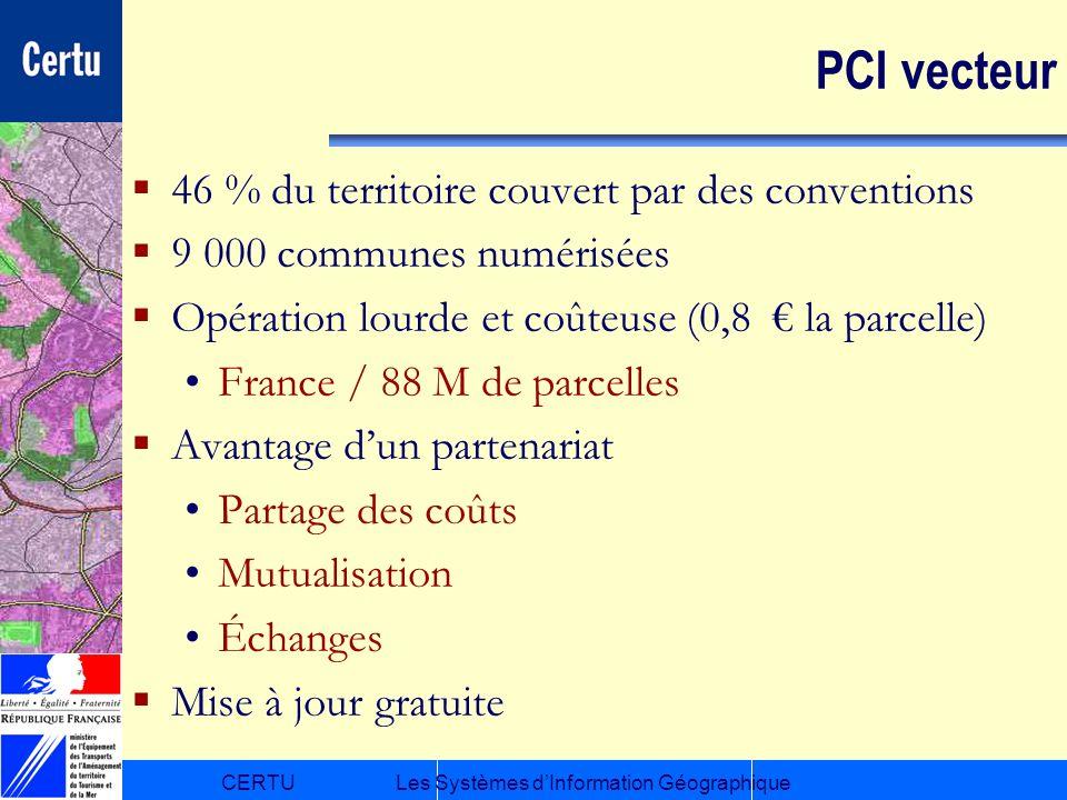CERTULes Systèmes dInformation Géographique PCI vecteur 46 % du territoire couvert par des conventions 9 000 communes numérisées Opération lourde et c