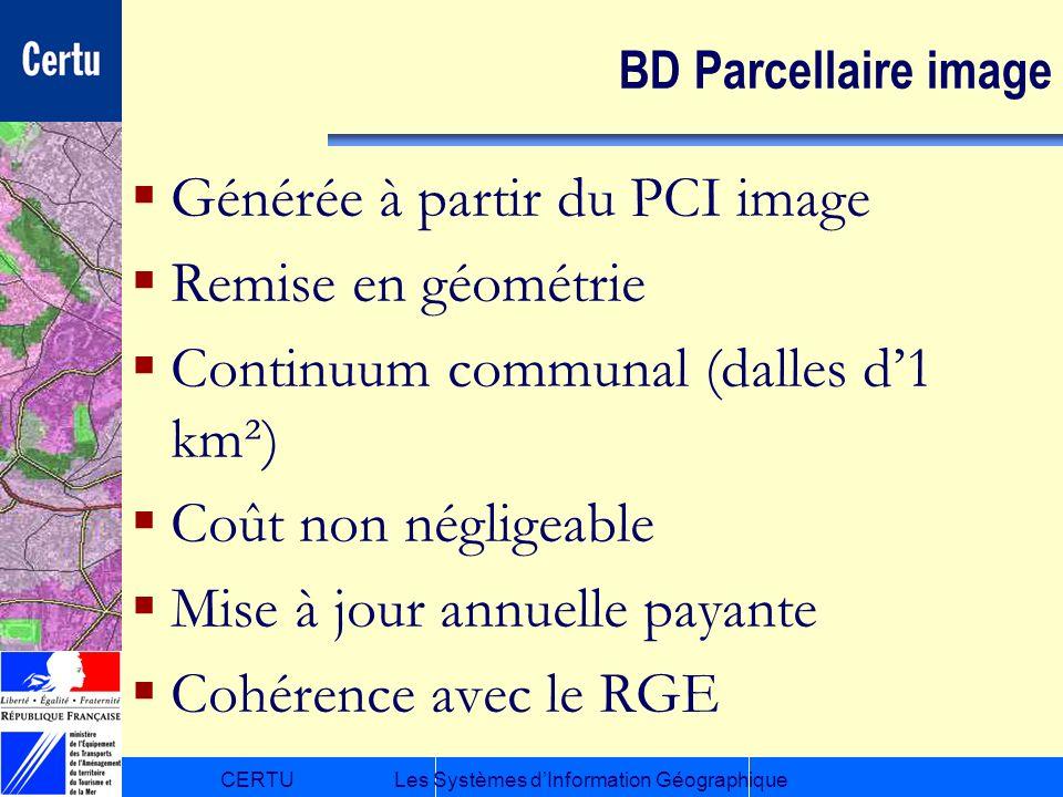 CERTULes Systèmes dInformation Géographique BD Parcellaire image Générée à partir du PCI image Remise en géométrie Continuum communal (dalles d1 km²)