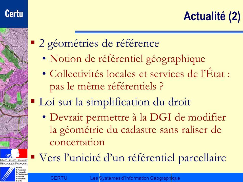 CERTULes Systèmes dInformation Géographique Actualité (2) 2 géométries de référence Notion de référentiel géographique Collectivités locales et servic