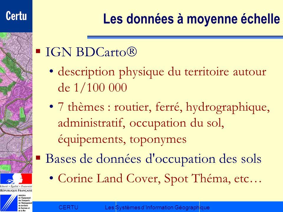 CERTULes Systèmes dInformation Géographique Les données à moyenne échelle IGN BDCarto description physique du territoire autour de 1/100 000 7 thèmes