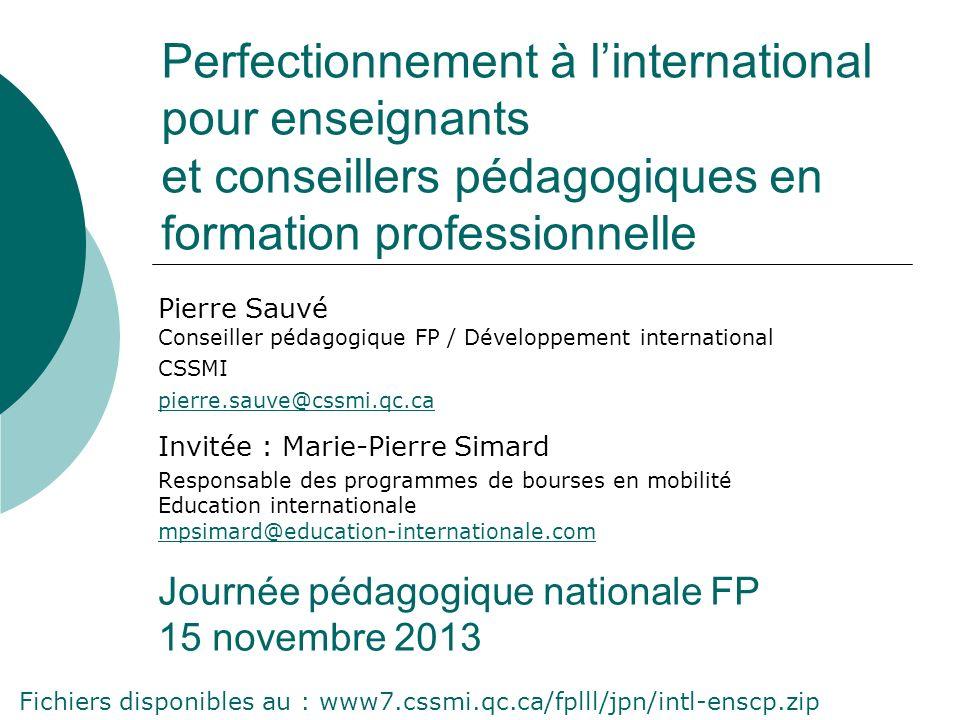 Perfectionnement à linternational pour enseignants et conseillers pédagogiques en formation professionnelle Pierre Sauvé Conseiller pédagogique FP / D