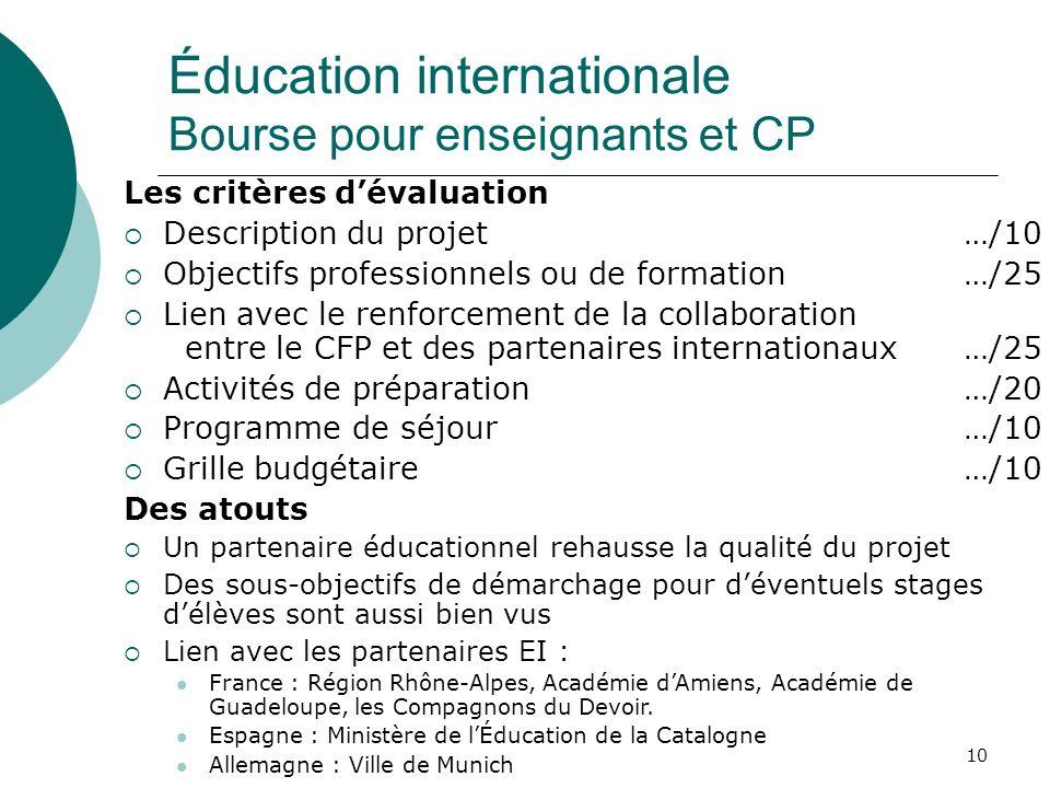 10 Éducation internationale Bourse pour enseignants et CP Les critères dévaluation Description du projet …/10 Objectifs professionnels ou de formation