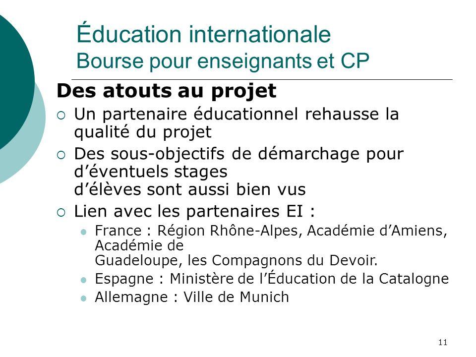 11 Éducation internationale Bourse pour enseignants et CP Des atouts au projet Un partenaire éducationnel rehausse la qualité du projet Des sous-objec
