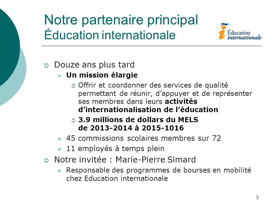 3 Notre partenaire principal Éducation internationale Douze ans plus tard Un mission élargie Offrir et coordonner des services de qualité permettant d