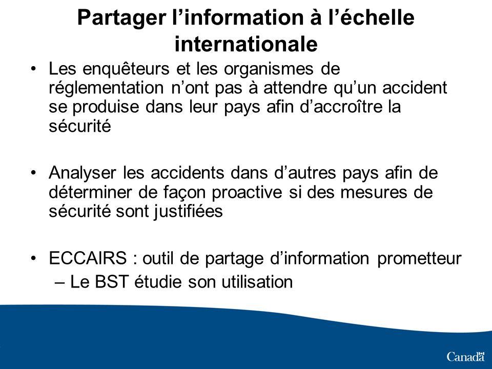 Partager linformation à léchelle internationale Les enquêteurs et les organismes de réglementation nont pas à attendre quun accident se produise dans