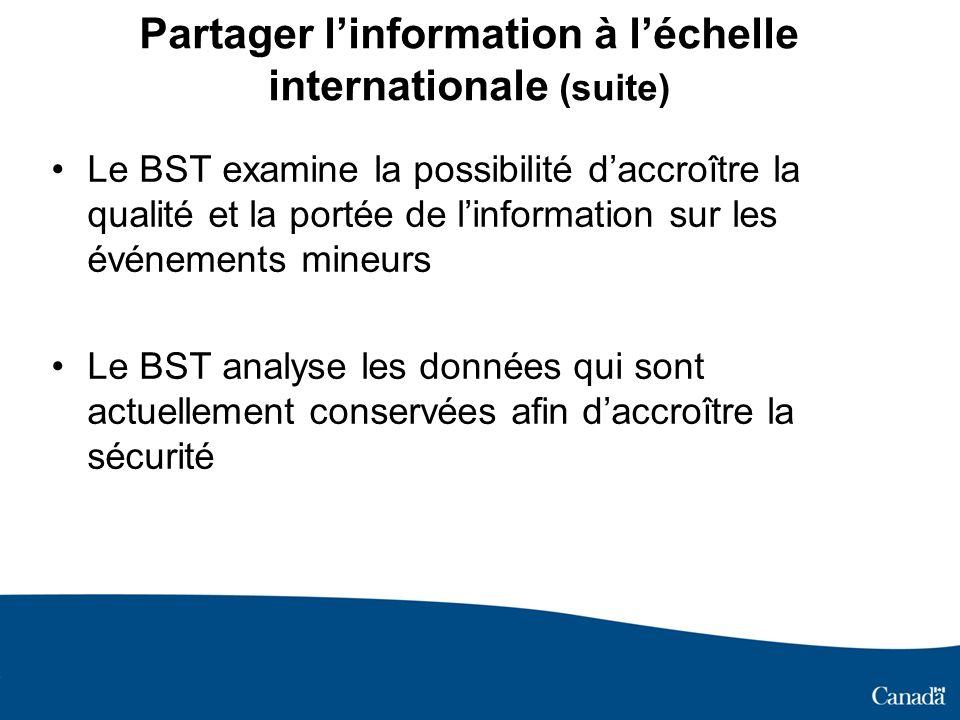 Partager linformation à léchelle internationale (suite) Le BST examine la possibilité daccroître la qualité et la portée de linformation sur les événe