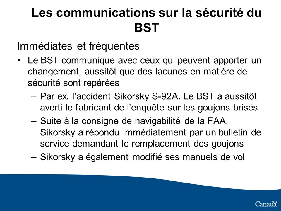 Les communications sur la sécurité du BST Immédiates et fréquentes Le BST communique avec ceux qui peuvent apporter un changement, aussitôt que des la