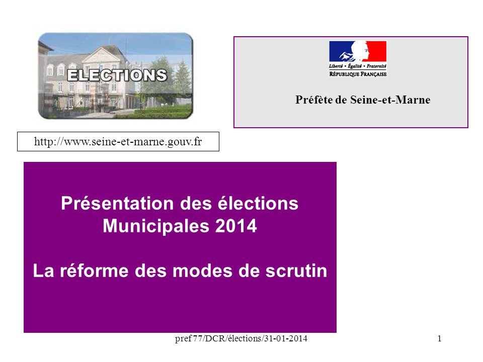 pref 77/DCR/élections/31-01-20141 Préfète de Seine-et-Marne Présentation des élections Municipales 2014 La réforme des modes de scrutin http://www.seine-et-marne.gouv.fr