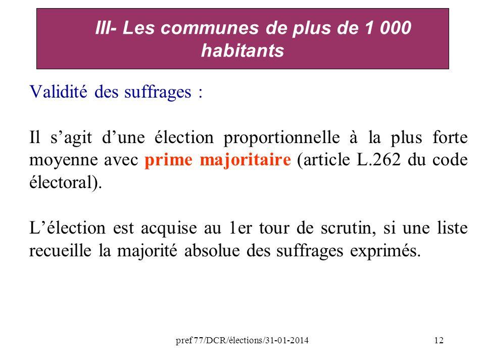 pref 77/DCR/élections/31-01-201412 Validité des suffrages : Il sagit dune élection proportionnelle à la plus forte moyenne avec prime majoritaire (article L.262 du code électoral).