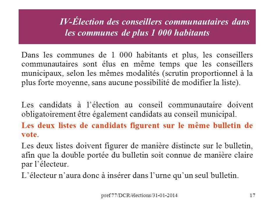 pref 77/DCR/élections/31-01-201417 Dans les communes de 1 000 habitants et plus, les conseillers communautaires sont élus en même temps que les conseillers municipaux, selon les mêmes modalités (scrutin proportionnel à la plus forte moyenne, sans aucune possibilité de modifier la liste).