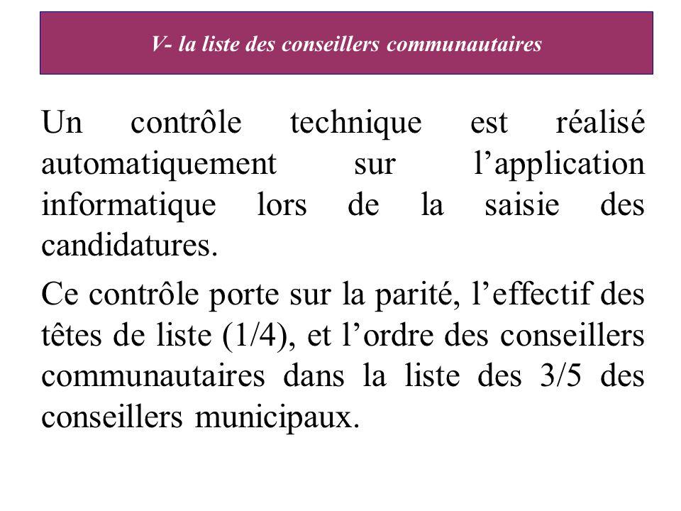 V- la liste des conseillers communautaires Un contrôle technique est réalisé automatiquement sur lapplication informatique lors de la saisie des candidatures.